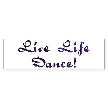 Live Life Dance! Design #28 Bumper Sticker