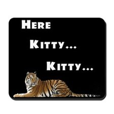 Here Kitty, Kitty Mousepad