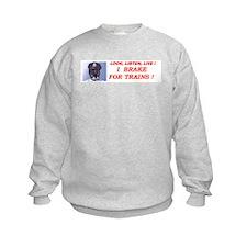 I Brake For Trains Sweatshirt