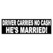 Driver Carries No Cash - He's Married! Bumper Bumper Sticker