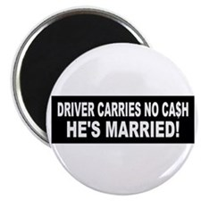 "Driver Carries No Cash - He's Married! 2.25"" Magne"