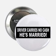 Driver Carries No Cash - He's Married! Button