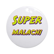 Super malachi Ornament (Round)