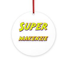 Super makenzie Ornament (Round)