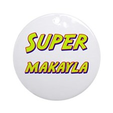 Super makayla Ornament (Round)