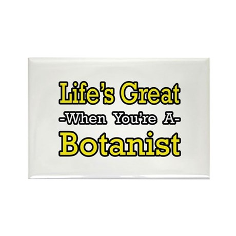 """Life's Great...Botanist"" Rectangle Magnet"