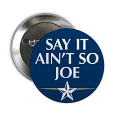 "Say it Ain't So Joe - 2.25"" Button"