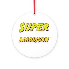 Super maddison Ornament (Round)