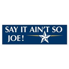 Say it Ain't So Joe - Bumper Sticker (50 pk)