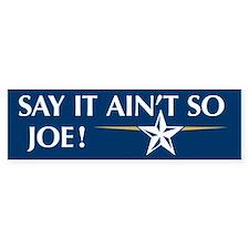 Say it Ain't So Joe - Bumper Sticker (50 pk)