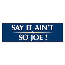 Say it Ain't So Joe - Bumper Bumper Sticker