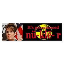 Its Pronounced Nuclear Anti Palin Bumper Bumper Sticker
