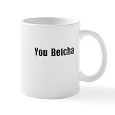 You Betcha Mug