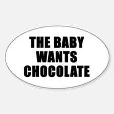 The baby wants chocolate Oval Decal