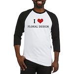 I Love Floral Design Baseball Jersey