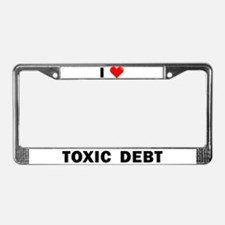 'I Love Toxic Debt' License Plate Frame