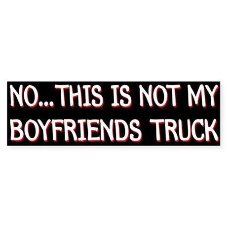NO... THIS IS NOT MY BOYFRIENDS TRUCK