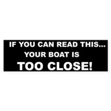 IF YOU CAN READ THIS, YOUR BOAT IS TOO CLOSE!