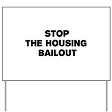 Stop The Housing Bailout Yard Sign