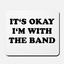 IT'S OKAY I'M WITH THE BAND Mousepad