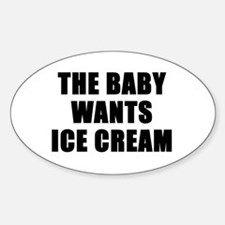 The baby wants ice cream Oval Decal