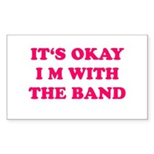 IT'S OKAY I'M WITH THE BAND Rectangle Decal