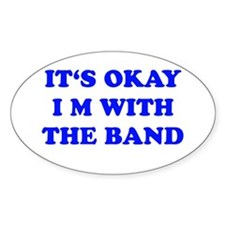IT'S OKAY I'M WITH THE BAND Oval Decal