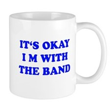 IT'S OKAY I'M WITH THE BAND Mug