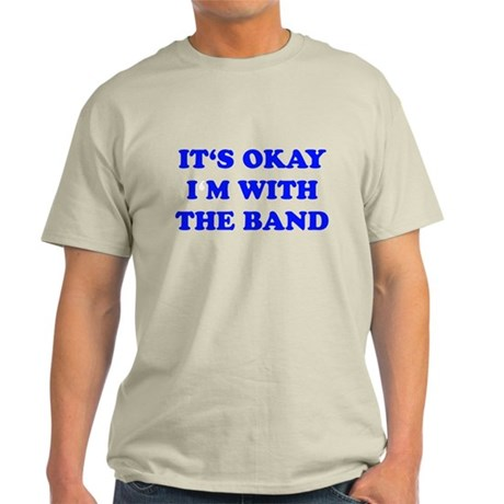 IT'S OKAY I'M WITH THE BAND Light T-Shirt