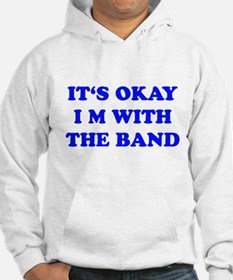 IT'S OKAY I'M WITH THE BAND Hoodie