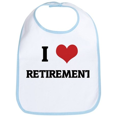 I Love RETIREMENT Bib