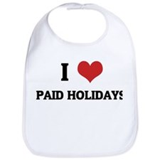 I Love PAID HOLIDAYS Bib