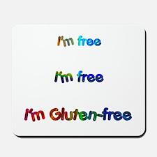 I'm Free I'm Free I'm Gluten- Mousepad
