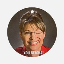 You Betcha Sarah Palin Ornament (Round)