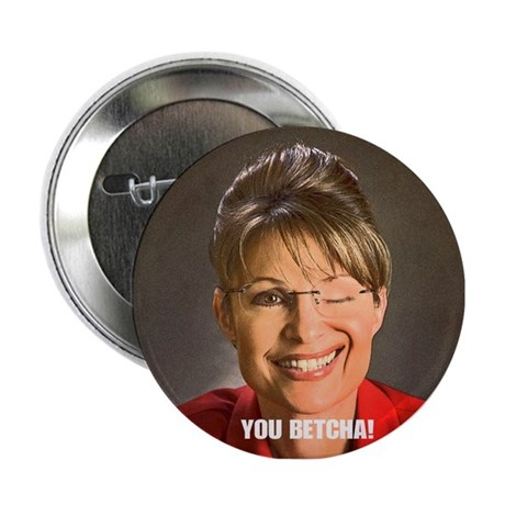 """You Betcha Sarah Palin 2.25"""" Button"""