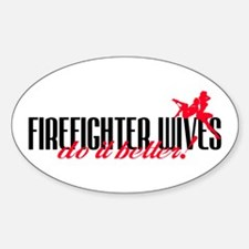 Firefighter Wives Do It Better! Oval Decal