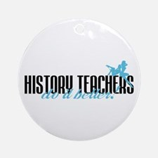 History Teachers Do It Better! Ornament (Round)