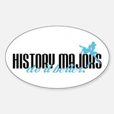 History Majors Do It Better! Oval Decal