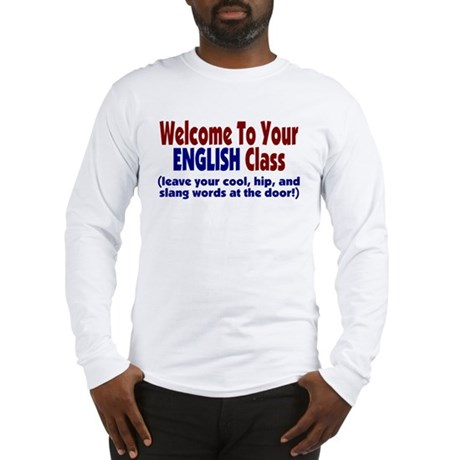 Welcome To Your English Class Long Sleeve T-Shirt