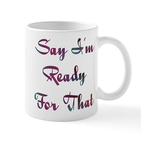 I'm Ready Design #732 Mug