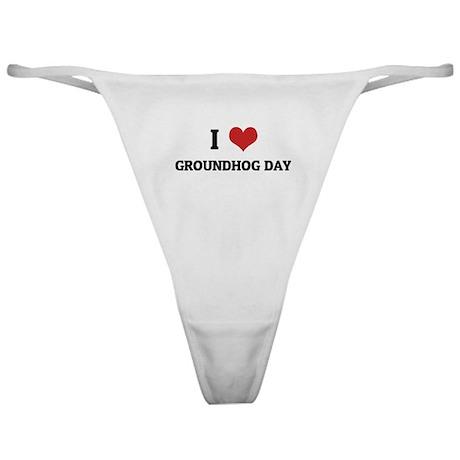 I Love Groundhog Day Classic Thong