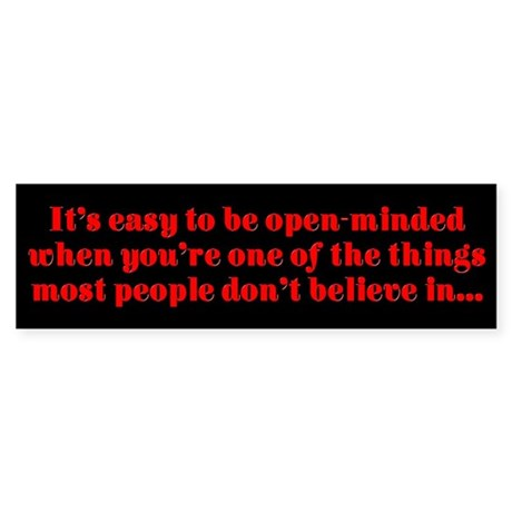 """Easy to be open-minded..."" Bumper Sticker"