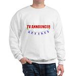 Retired TV Announcer Sweatshirt