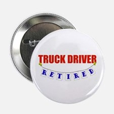 "Retired Truck Driver 2.25"" Button"