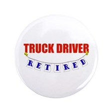 "Retired Truck Driver 3.5"" Button"