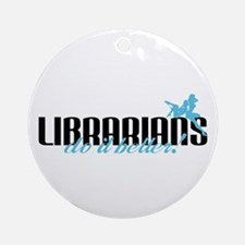 Librarians Do It Better! Ornament (Round)