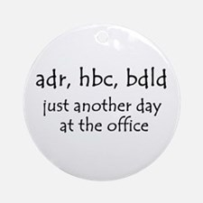 Just another day at the office Ornament (Round)