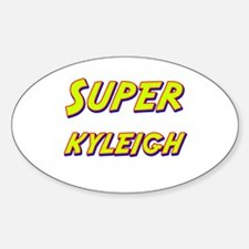 Super kyleigh Oval Decal