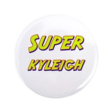 "Super kyleigh 3.5"" Button"