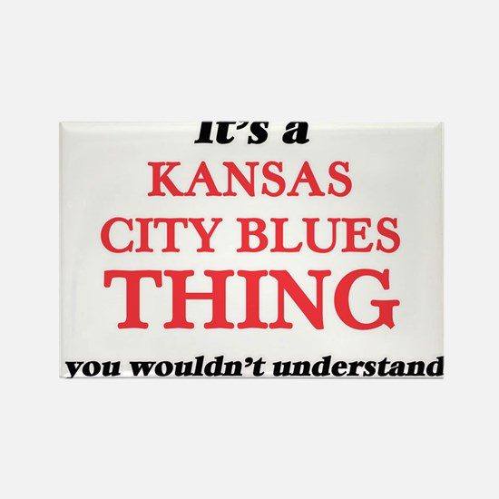 It's a Kansas City Blues thing, you wo Magnets
